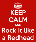 Keep Calm and Rock it Like a Redhead